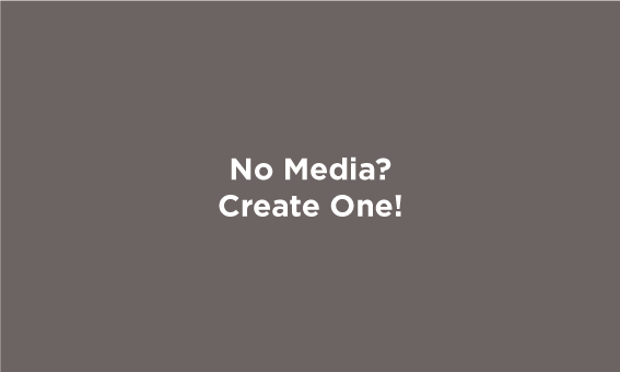 No Media? Create One!